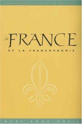 La France at La Francophonie: Conversations with Native Speakers 9780300103663