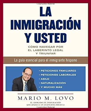La Inmigracion y Usted: Como Navegar Por el Laberinto Legal y Triunfar 9780307274861