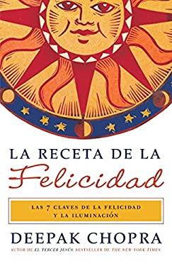 La Receta de la Felicidad: Las Siete Claves de la Felicidad y la Iluminacion = The Ultimate Happiness Prescription 9780307741691