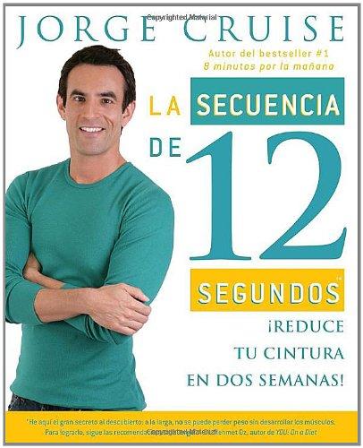 La Secuencia de 12 Segundos: Reduce Tu Cintura En Dos Semanas! 9780307388070