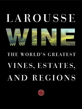 Larousse Wine: The World's Greatest Vines, Estates, and Regions 9780307952226