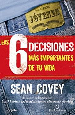 Las 6 Decisiones Mas Importantes de Tu Vida 9780307391629