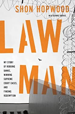 Law Man: My Story of Robbing Banks, Winning Supreme Court Cases, and Finding Redemption 9780307887832