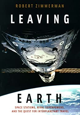 Leaving Earth: Space Stations, Rival Superpowers, and the Quest for Interplanetary Travel 9780309085489