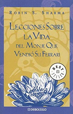 Lecciones Sobre La Vida del Monje Que Vendio Su Ferrari 9780307274304