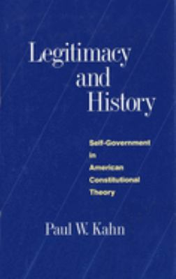 Legitimacy and History: Self-Government in American Constitutional Theory 9780300054996