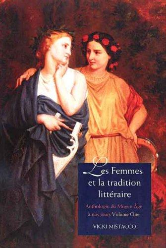 Les Femmes Et La Tradition Litteraire: Anthologie Du Moyen Age a Nos Jours, Premiere Partie: XIIe-XVIIIe Siecles 9780300108446