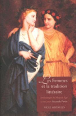 Les Femmes Et La Tradition Litteraire: Anthologie Du Moyen Age a Nos Jours; Seconde Partie: Xixe-Xxie Siecles 9780300108453