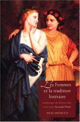 Les Femmes Et La Tradition Litteraire: Anthologie Du Moyen Age a Nos Jours; Seconde Partie: Xixe-Xxie Siecles 9780300114416