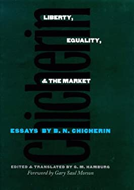 Liberty, Equality, and the Market: Essays by B.N. Chicherin 9780300072327