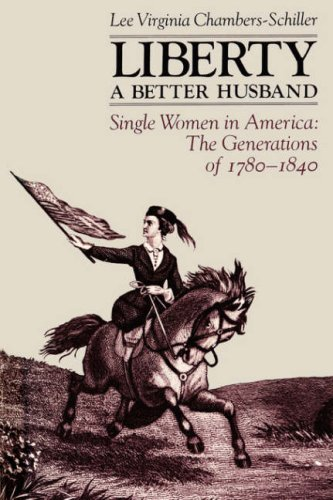 Liberty a Better Husband: Single Women in America: The Generations of 1780-1840 9780300039221