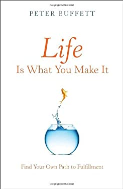 Life Is What You Make It: Find Your Own Path to Fulfillment 9780307464712