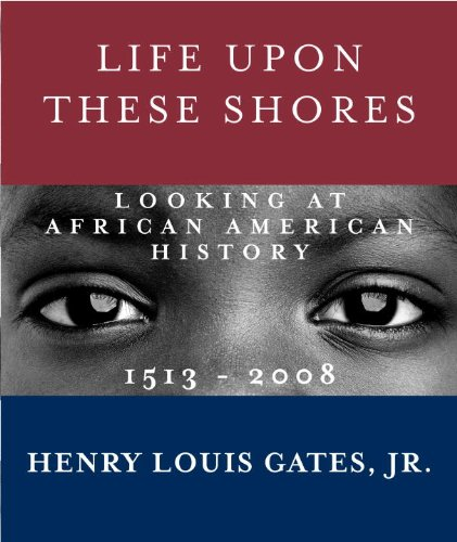 Life Upon These Shores: Looking at African American History, 1513-2008 9780307593429