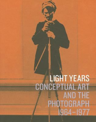 Light Years: Conceptual Art and the Photograph, 1964-1977 9780300159714