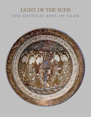 Light of the Sufis: The Mystical Arts of Islam 9780300164640
