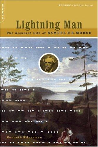 Lightning Man: The Accursed Life of Samuel F. B. Morse 9780306813948