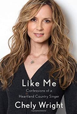 Like Me: Confessions of a Heartland Country Singer 9780307378866