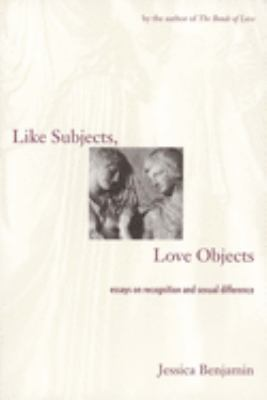 Like Subjects, Love Objects: Essays on Recognition and Sexual Difference 9780300074307