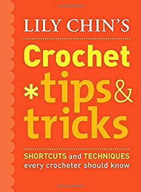 Lily Chin's Crochet Tips & Tricks: Shortcuts and Techniques Every Crocheter Should Know 9780307461063