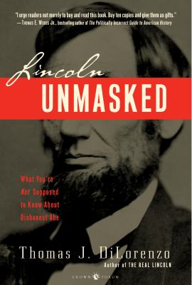 Lincoln Unmasked: What You're Not Supposed to Know about Dishonest Abe 9780307338426