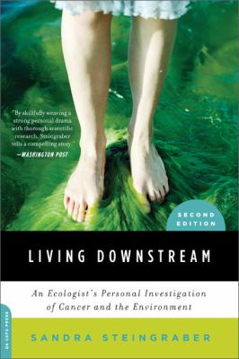 Living Downstream: An Ecologist's Personal Investigation of Cancer and the Environment 9780306818691