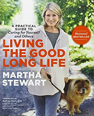 Living the Good Long Life: A Practical Guide to Caring for Yourself and Others 9780307462886