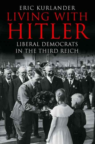 Living with Hitler: Liberal Democrats in the Third Reich 9780300116663