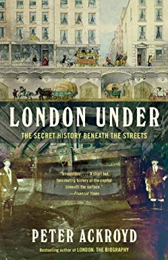 London Under: The Secret History Beneath the Streets 9780307473783