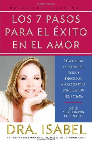 Los 7 Pasos Para el Exito en el Amor: Como Crear la Intimidad Fisica y Emocional Necesaria Para una Relacion Feliz y Sana 9780307279538