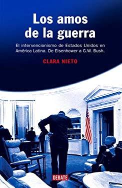 Los Amos de la Guerra: El Intervencionismo de Estados Unidos en America Latina de Eisenhower a G. W. Bush 9780307376787