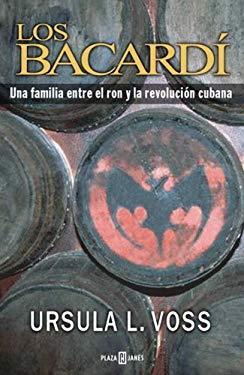 Los Bacardi: Una Familia Entre el Ron y la Revolucion Cubana 9780307376558