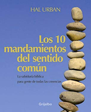 Los Diez Mandamientos del Sentido Comun: Sabiduria de las Escrituras Para Personas de Todas las Creencias Religiosas = The Ten Commandments of Common 9780307392688