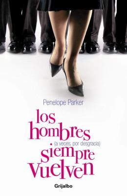 Los Hombres (a Veces, Por Desgracia) Siempre Vuelven 9780307391957