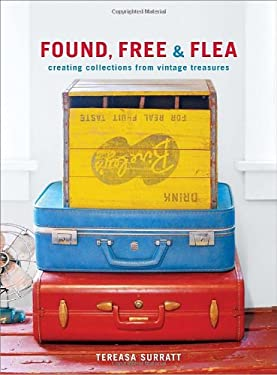 Found, Free & Flea: Creating Collections from Vintage Treasures 9780307885296