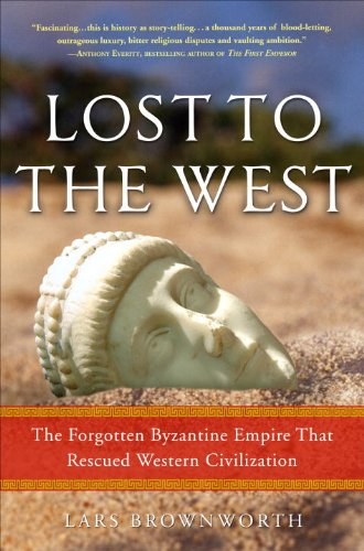 Lost to the West: The Forgotten Byzantine Empire That Rescued Western Civilization 9780307407955