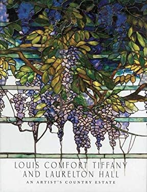 Louis Comfort Tiffany and Laurelton Hall: An Artist's Country Estate 9780300117875