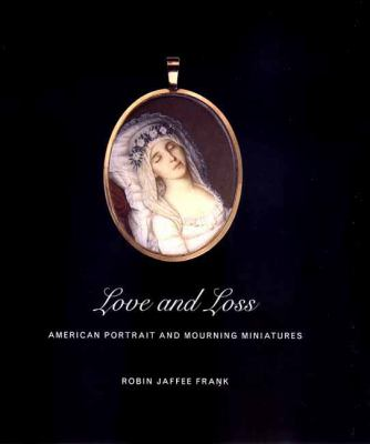 Love and Loss: American Portrait and Mourning Miniatures 9780300087246