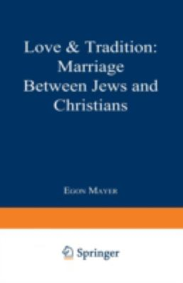 Love and Tradition: Marriage Between Jews and Christians 9780306420436