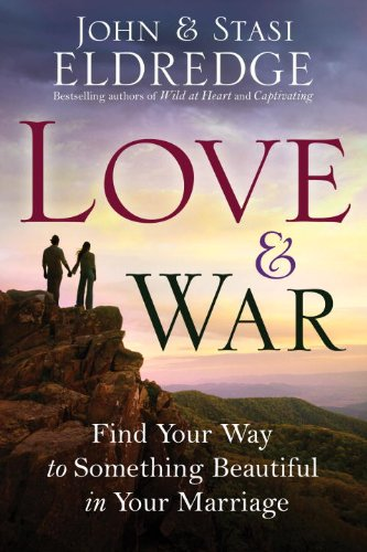 Love & War: Find Your Way to Something Beautiful in Your Marriage 9780307730213