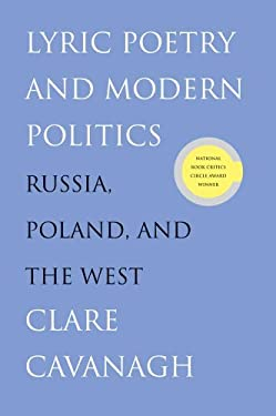 Lyric Poetry and Modern Politics: Russia, Poland, and the West 9780300152968