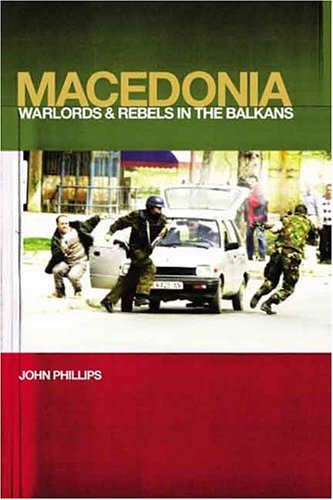 Macedonia: Warlords and Rebels in the Balkans 9780300102680