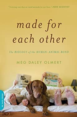 Made for Each Other: The Biology of the Human-Animal Bond 9780306818608