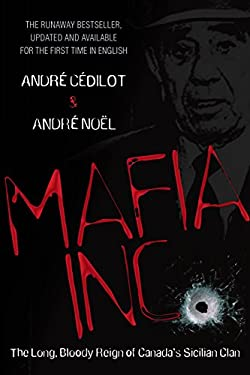Mafia Inc.: The Long, Bloody Reign of Canada's Sicilian Clan 9780307360403