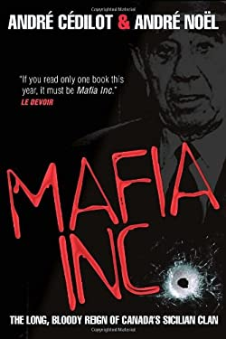 Mafia Inc.: The Long, Bloody Reign of Canada's Sicilian Clan 9780307360410