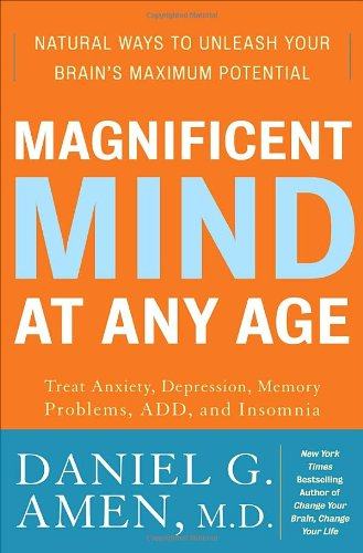 Magnificent Mind at Any Age: Natural Ways to Unleash Your Brain's Maximum Potential 9780307339096