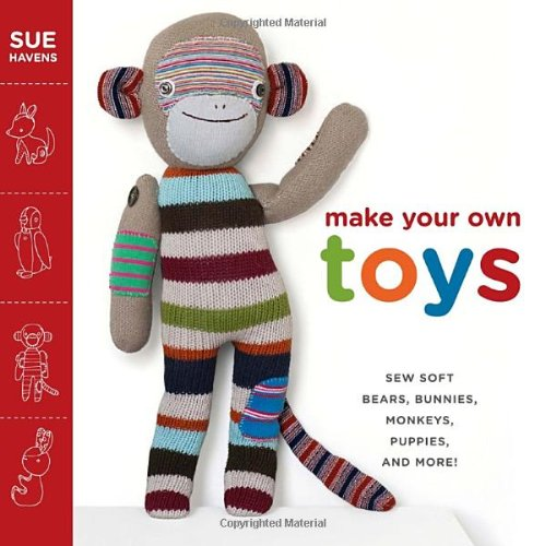 Make Your Own Toys: Sew Soft Bears, Bunnies, Monkeys, Puppies, and More! 9780307586445