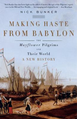 Making Haste from Babylon: The Mayflower Pilgrims and Their World: A New History 9780307386267