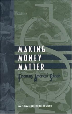Making Money Matter: Financing America's Schools 9780309065283