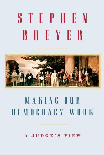 Making Our Democracy Work: A Judge's View 9780307269911