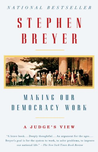Making Our Democracy Work: A Judge's View 9780307390837